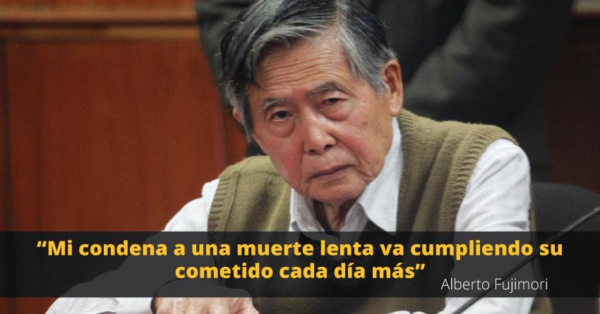 El ex presidente Alberto Fujimori asegura que lo han condenado a una muerte lenta.