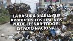 ¿Sabes cuánta basura generamos a diario y cuál es su destino? Estos datos te sorprenderán - Noticias de informe final